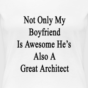 not_only_my_boyfriend_is_awesome_hes_als Women's T-Shirts - Women's Premium T-Shirt