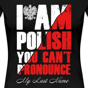 I Am A Polish You Can't Pronounce My Last Name - Women's Premium T-Shirt