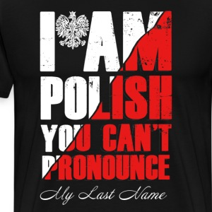 I Am A Polish You Can't Pronounce My Last Name - Men's Premium T-Shirt