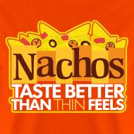 Design ~ Nachos Taste Better Than Thin Feels