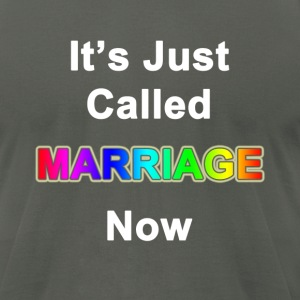 It's Just Called Marraige Now - Men's T-Shirt by American Apparel