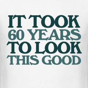 It took 60 years to look this good 60th birthday  - Men's T-Shirt