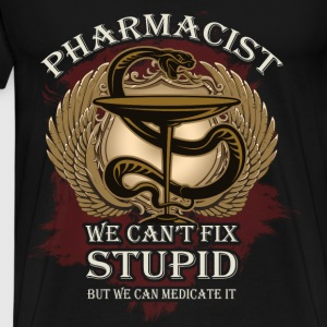 Pharmacist T-shirt- Pharmacist can't fix stupid - Men's Premium T-Shirt
