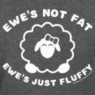 Design ~ Ewe's Not Fat, Ewe's Just Fluffy - Women's Shirt