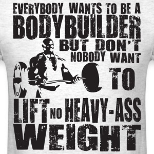 Everbody wants to be a bodybuilder T-Shirts - Men's T-Shirt