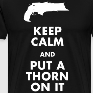 Keep Calm and Put a Thorn On It T-Shirts - Men's Premium T-Shirt