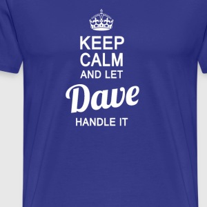 Let Dave handle it! - Men's Premium T-Shirt