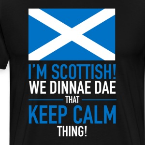 I Am Scottish! We Dinnae Dae That Keep Calm Thing - Men's Premium T-Shirt