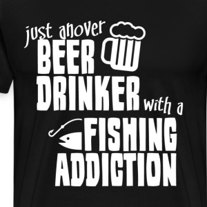 Just Ahover Beer Drinker With A Fishing Addiction - Men's Premium T-Shirt