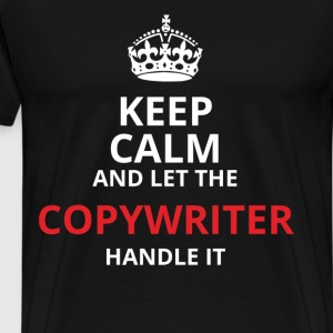 Keep Calm And Let The Copywriter Handle It - Men's Premium T-Shirt