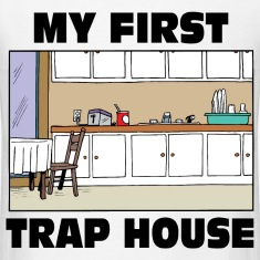 My First Trap House