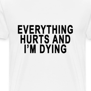 everything_hurts_and_im_dying - Men's Premium T-Shirt