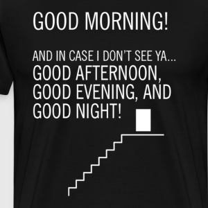 Good Morning And In Case I Don't See Ya Good After - Men's Premium T-Shirt