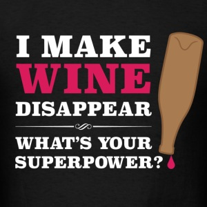 I make wine disappear. What's your superpower? - Men's T-Shirt