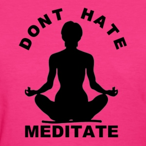 Don't Hate Meditate- Black Logo Women's T-Shirts - Women's T-Shirt