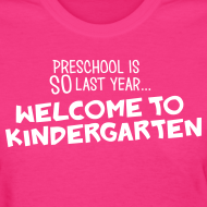 Design ~ Preschool Is SO Last Year... Welcome to Kindergarten | Women's