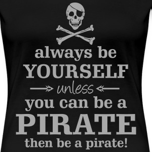 Be a Pirate - sparkly silver imprint - Women's Premium T-Shirt