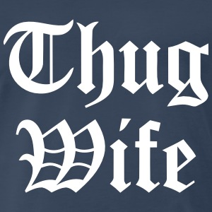 THUG WIFE T-Shirts - Men's Premium T-Shirt