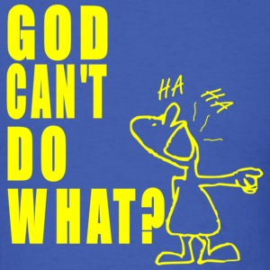 DESIGN GOD CANT DO WHAT3.png T-Shirts - Men's T-Shirt
