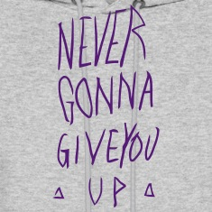 NEVER GONNA GIVE YOU UP Hoodies