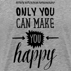 Only You Can Make You Happy T-Shirts - Men's Premium T-Shirt