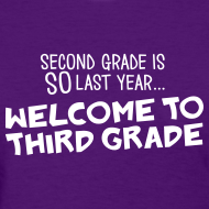 Design ~ Second Grade Is SO Last Year... Welcome to Third Grade | Women's