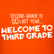 Design ~ Second Grade Is SO Last Year... Welcome to Third Grade | Men's