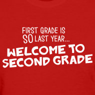Design ~ First Grade Is SO Last Year... Welcome to Second Grade | Women's