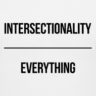 Design ~ Intersectionality Over Everything