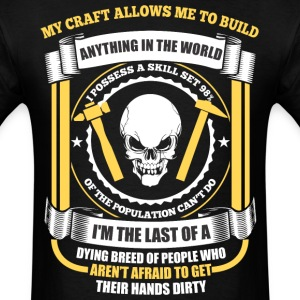 My Craft Allows Me To Build Anything In The World - Men's T-Shirt