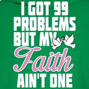I Got 99 Problems But My Faith Aint One - Men's Hoodie
