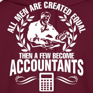 All Men Created Equal Then Few Become Accountants - Men's Hoodie