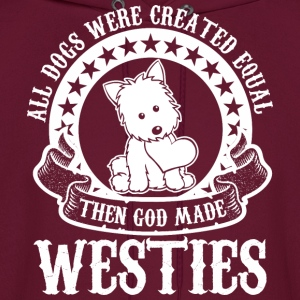 All Dogs Were Created Equal Then God Made Westies - Men's Hoodie