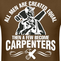 Men Are Created Equal Then A Few Become Carpenters