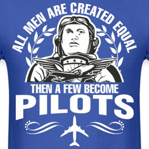All Men Are Created Equal Then A Few Become Pilots - Men's T-Shirt