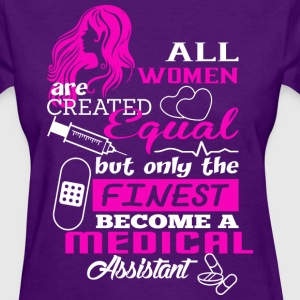 The Finest Become Medical Assistant - Women's T-Shirt