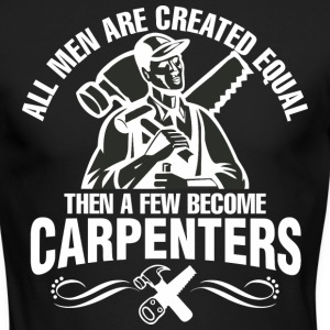 Men Are Created Equal Then A Few Become Carpenters - Men's Long Sleeve T-Shirt by Next Level