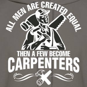 Men Are Created Equal Then A Few Become Carpenters - Men's Hoodie