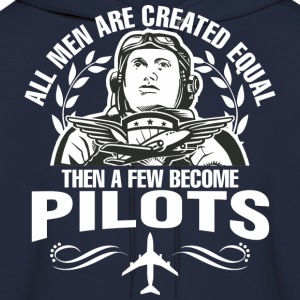 All Men Are Created Equal Then A Few Become Pilots - Men's Hoodie