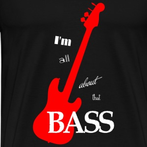 I'm All About That Bass - Men's Premium T-Shirt