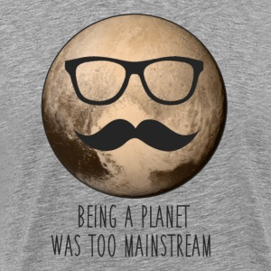 Pluto | Being a planet was too mainstream - Men's Premium T-Shirt