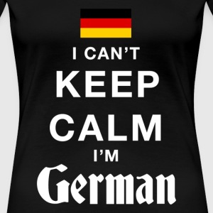 I CAN'T KEEP CALM - I'M GERMAN - Women's Premium T-Shirt