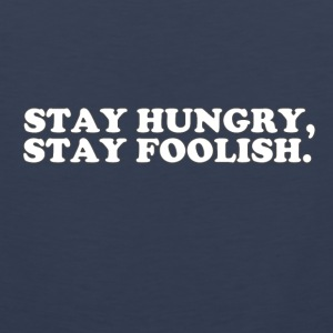 STAY HUNGRY - STAY FOOLISH Tank Tops - Men's Premium Tank