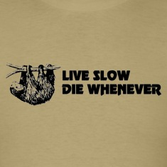 Live slow die whenever sloth shirt