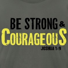 Be Strong and Courageous Joshua 1:9 T-Shirts