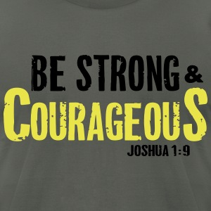 Be Strong and Courageous Joshua 1:9 T-Shirts - Men's T-Shirt by American Apparel