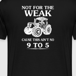Not For the weak! - Men's Premium T-Shirt