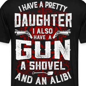 I Have a Daughter, Gun, Shovel and Alibi - Men's Premium T-Shirt