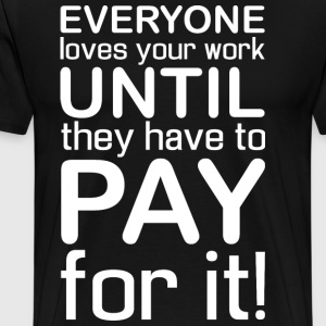 Everyone Loves Your Work - Men's Premium T-Shirt
