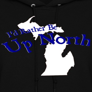 I'd Rather Be Up North Michigan Hoodies - Women's Hoodie